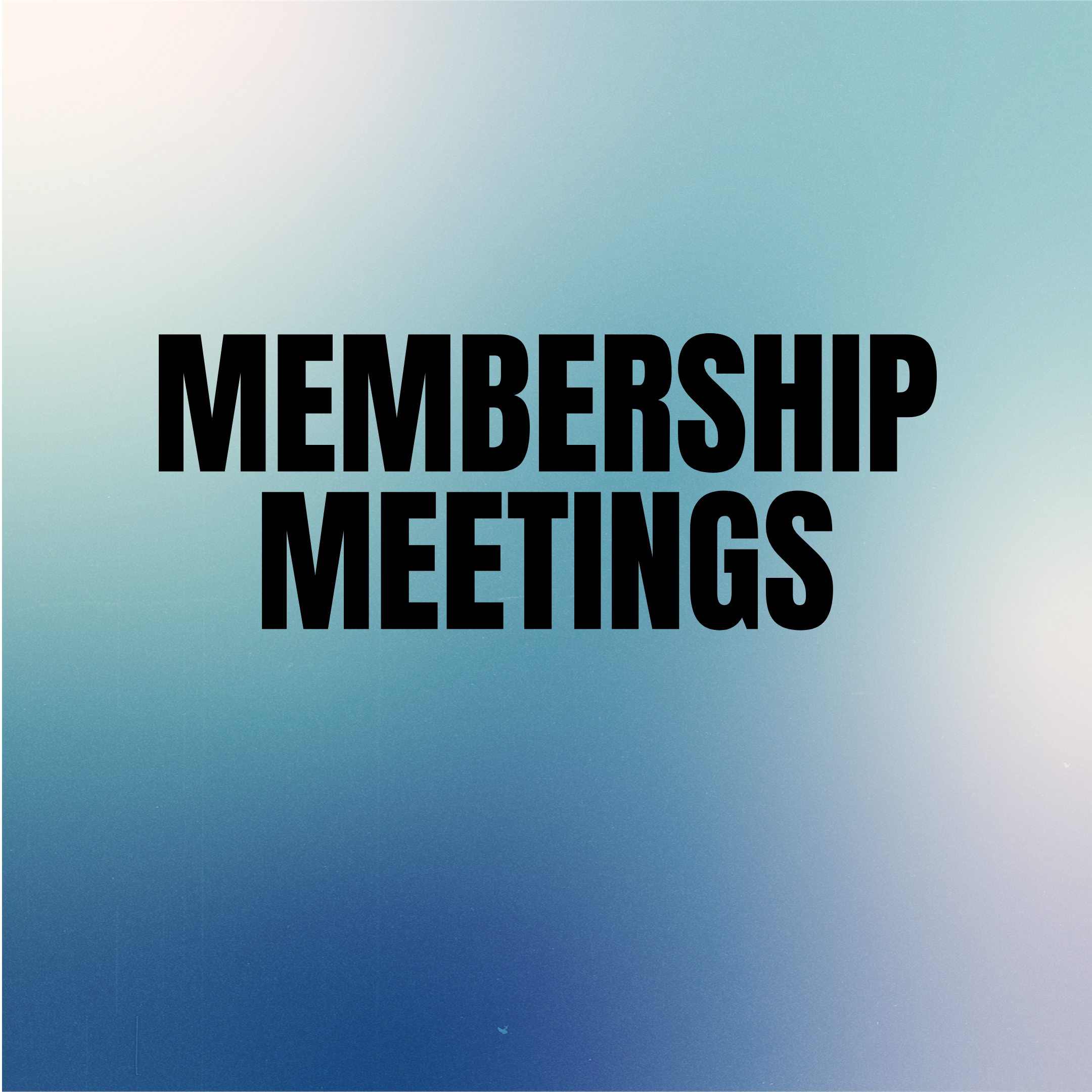 Membership Meetings